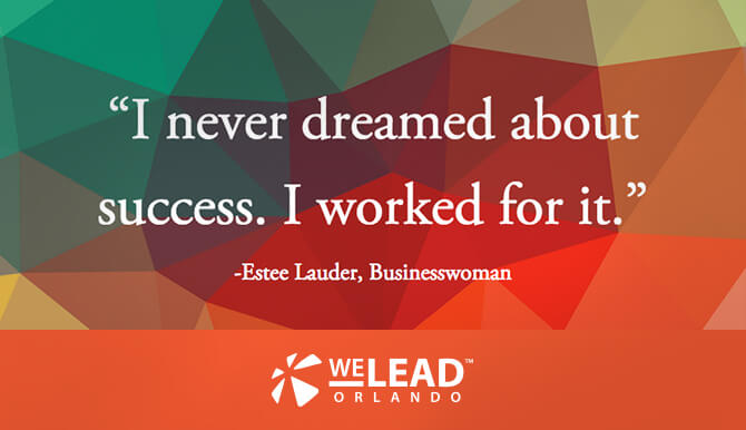 I never dreamed about success. I worked for it. -Estee Lauder